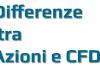 Quali sono le differenze tra le azioni e i CFD