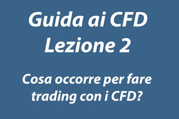 In questa lezione vediamo cosa occorre per fare trading con i CFD