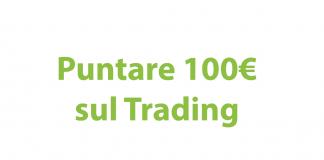 Considerazioni per puntare 100 euro sul trading